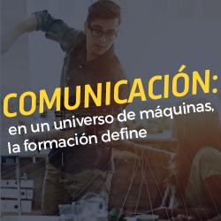 Comunicación: en un universo de máquinas, la formación define